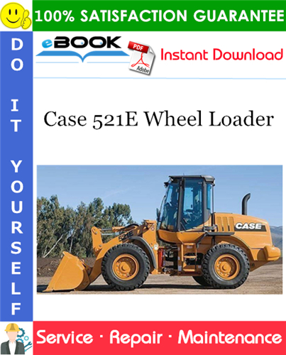 Case 521E Wheel Loader Service Repair Manual