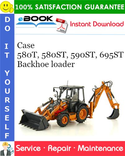 Case 580T, 580ST, 590ST, 695ST Backhoe loader Service Repair Manual