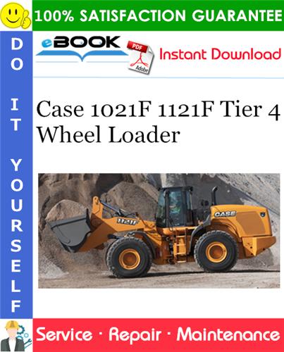 Case 1021F 1121F Tier 4 Wheel Loader Service Repair Manual
