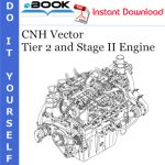 CNH Vector Tier 2 and Stage II Engine Service Repair Manual