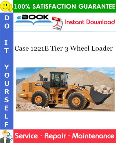 Case 1221E Tier 3 Wheel Loader Service Repair Manual