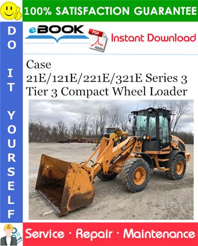 Case 21E/121E/221E/321E Series 3 Tier 3 Compact Wheel Loader Service Repair Manual
