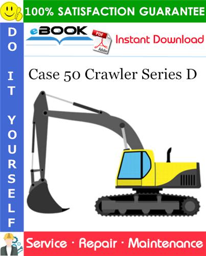 Case 50 Crawler Series D Service Repair Manual