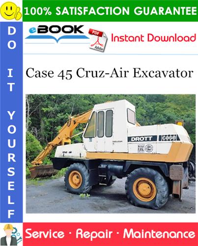Case 45 Cruz-Air Excavator Service Repair Manual