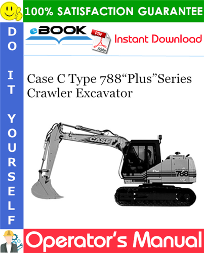 "Case C Type 788""Plus""Series Crawler Excavator Operator's Manual"