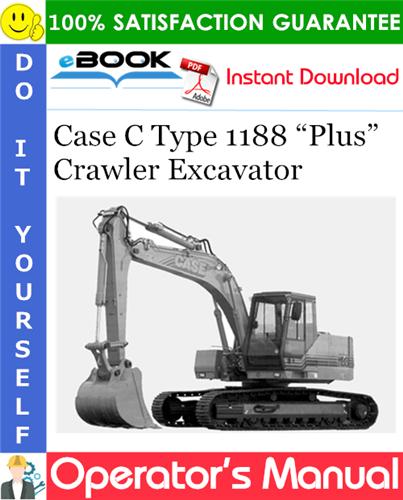"""Case C Type 1188 """"Plus"""" Crawler Excavator Operator's Manual"""