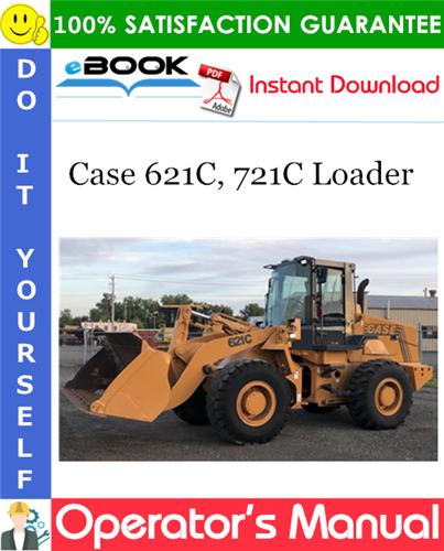 Case 621C, 721C Loader Operator's Manual