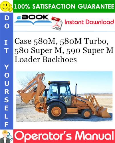 Case 580M, 580M Turbo, 580 Super M, 590 Super M Series Loader Backhoes