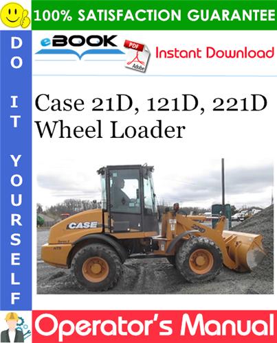 Case 21D, 121D, 221D Wheel Loader Operator's Manual
