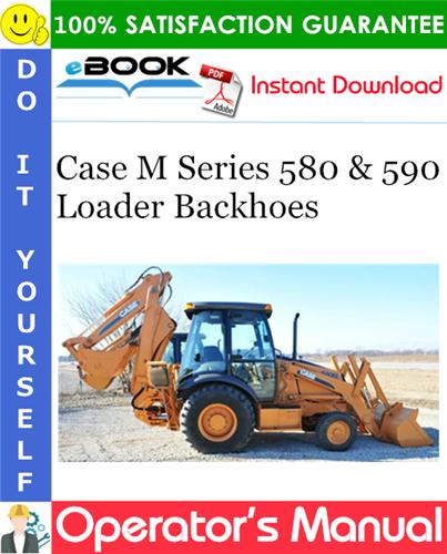 Case M Series 580 & 590 Loader Backhoes Operator's Manual