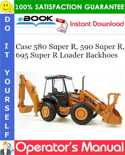 Case 580 Super R, 590 Super R, 695 Super R Loader Backhoes Operator's Manual
