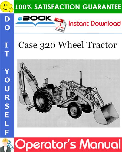 Case 320 Wheel Tractor Operator's Manual