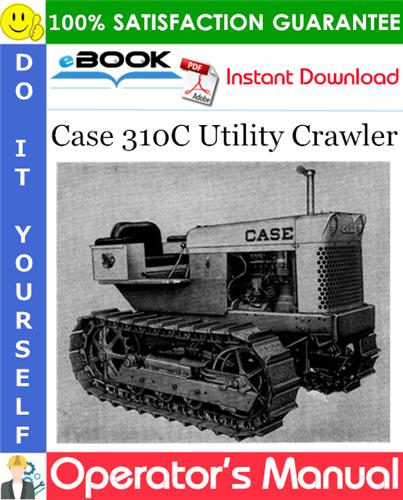Case 310C Utility Crawler Operator's Manual