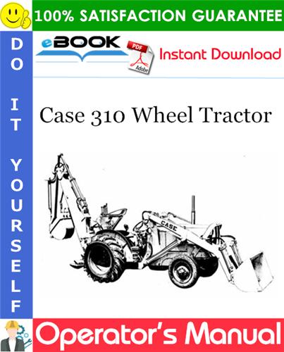 Case 310 Wheel Tractor Operator's Manual