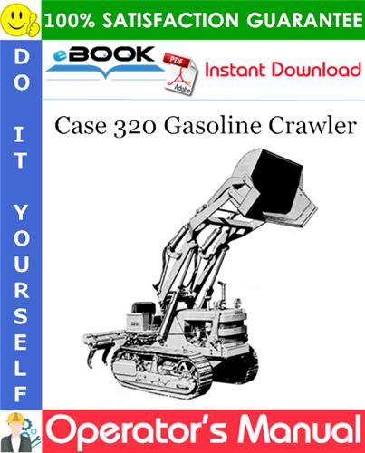 Case 320 Gasoline Crawler Operator's Manual