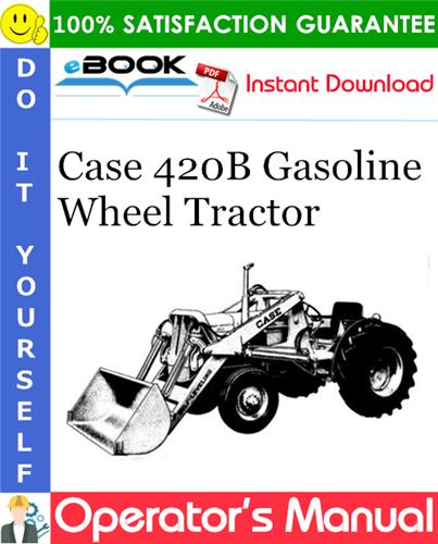 Case 420B Gasoline Wheel Tractor Operator's Manual