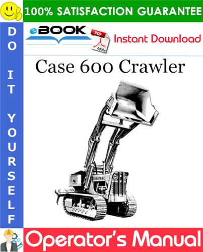 Case 600 Crawler Operator's Manual