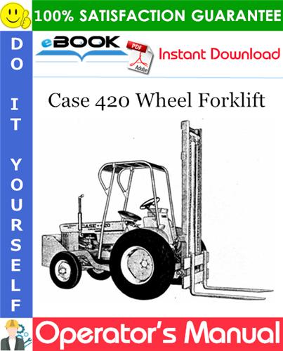 Case 420 Wheel Forklift Operator's Manual