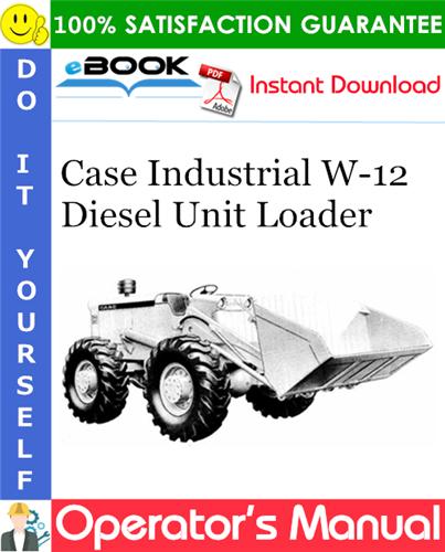 Case Industrial W-12 Diesel Unit Loader Operator's Manual