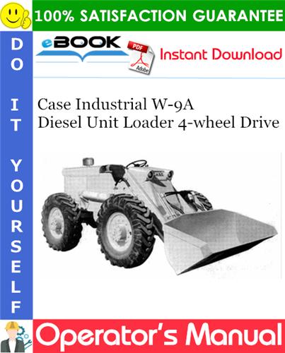 Case Industrial W-9A Diesel Unit Loader 4-wheel Drive Operator's Manual