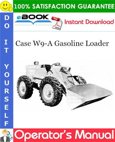 Case W9-A Gasoline Loader Operator's Manual