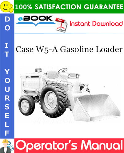 Case W5-A Gasoline Loader Operator's Manual