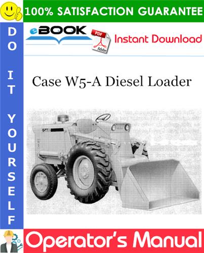 Case W5-A Diesel Loader Operator's Manual