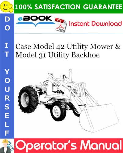 Case Model 42 Utility Mower & Model 31 Utility Backhoe Operator's Manual