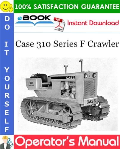 Case 310 Series F Crawler Operator's Manual