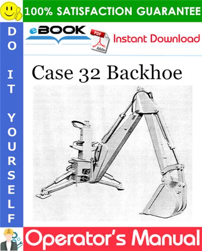 Case 32 Backhoe Operator's Manual