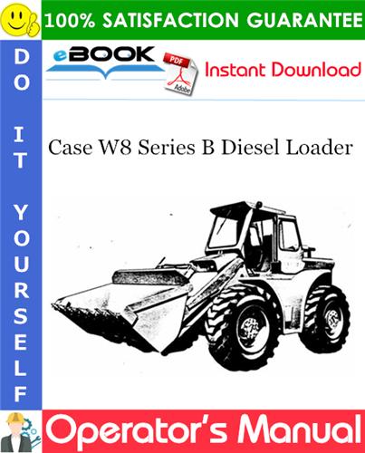 Case W8 Series B Diesel Loader Operator's Manual