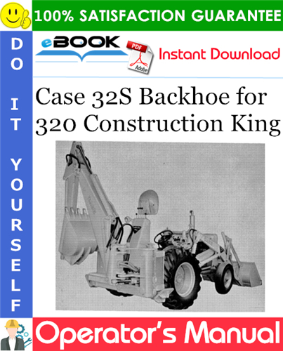 Case 32S Backhoe for 320 Construction King Operator's Manual