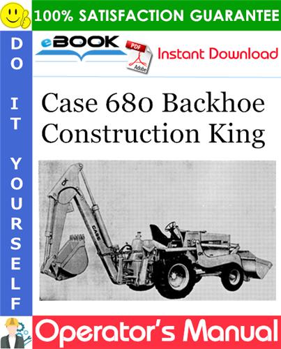Case 680 Backhoe Construction King Operator's Manual