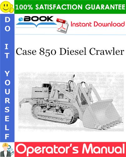 Case 850 Diesel Crawler Operator's Manual