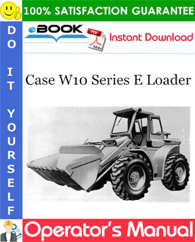 Case W10 Series E Loader Operator's Manual