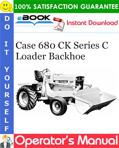 Case 680 CK Series C Loader Backhoe Operator's Manual
