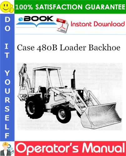 Case 480B Loader Backhoe Operator's Manual
