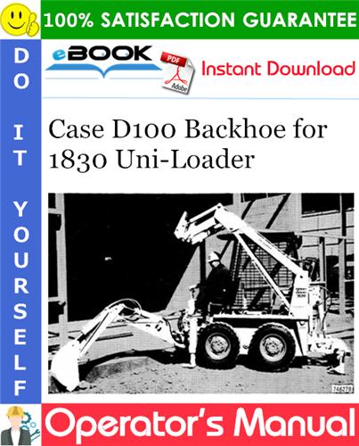 Case D100 Backhoe for 1830 Uni-Loader Operator's Manual