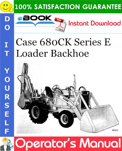 Case 680CK Series E Loader Backhoe Operator's Manual