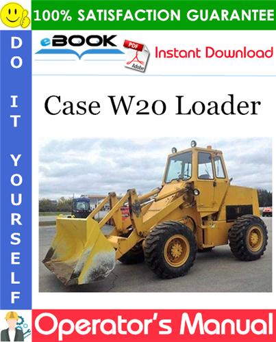 Case W20 Loader Operator's Manual