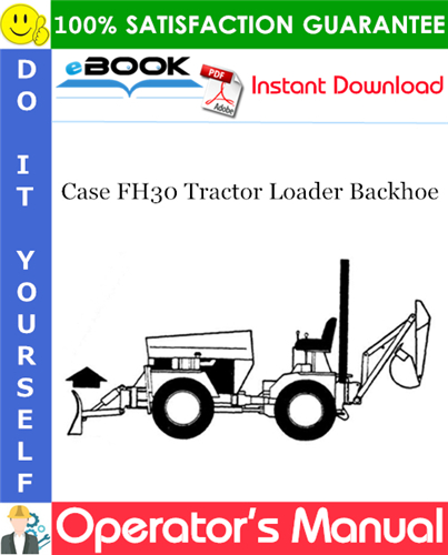 Case FH30 Tractor Loader Backhoe Operator's Manual