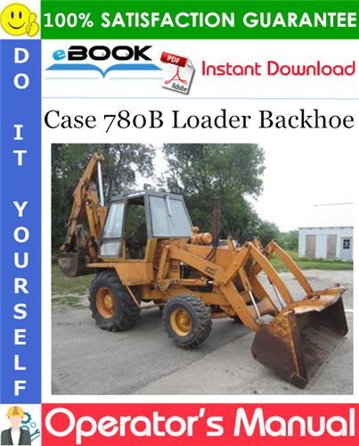 Case 780B Loader Backhoe Operator's Manual