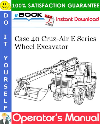Case 40 Cruz-Air E Series Wheel Excavator Operator's Manual