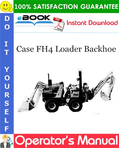 Case FH4 Loader Backhoe Operator's Manual