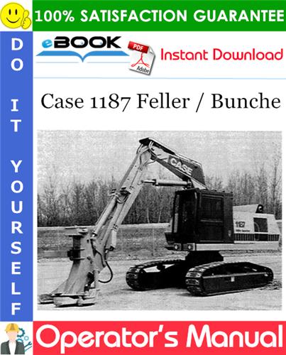 Case 1187 Feller / Bunche Operator's Manual