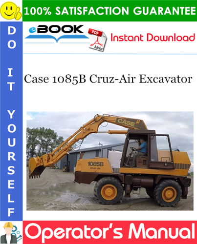 Case 1085B Cruz-Air Excavator Operator's Manual