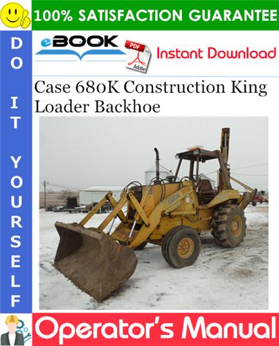 Case 680K Construction King Loader Backhoe Operator's Manual