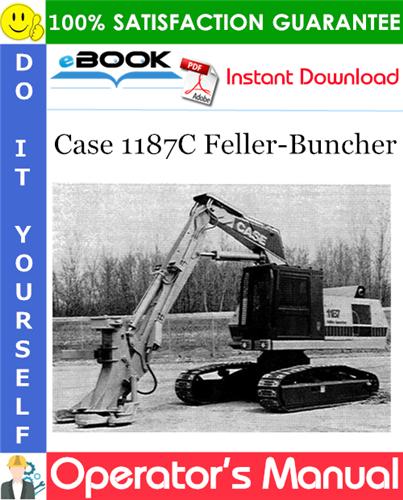 Case 1187C Feller-Buncher Operator's Manual