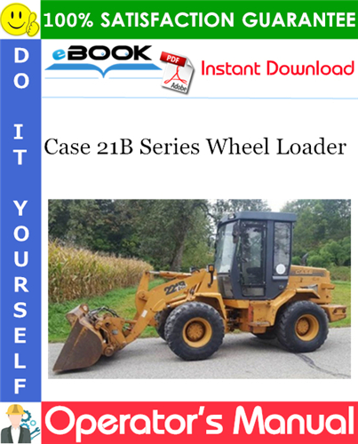 Case 21B Series Wheel Loader Operator's Manual
