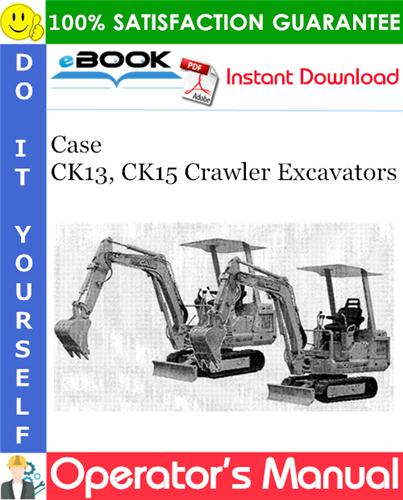 Case CK13, CK15 Crawler Excavators Operator's Manual